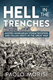 Hell in the Trenches: Austro-Hungarian Stormtroopers and Italian Arditi in the Great War (English Edition)