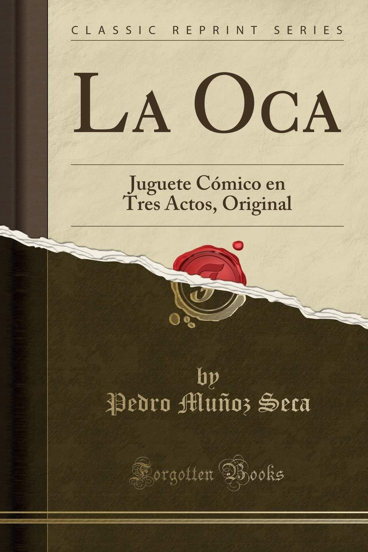 La Oca: Juguete Cómico en Tres Actos, Original (Classic Reprint)