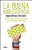 La buena adolescencia: Claves para que padres sin complejos disfruten de este momento único