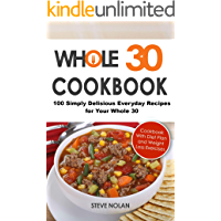 WHOLE 30 COOKBOOK: 100 Simply Delisious Everyday Recipes for Your Whole 30