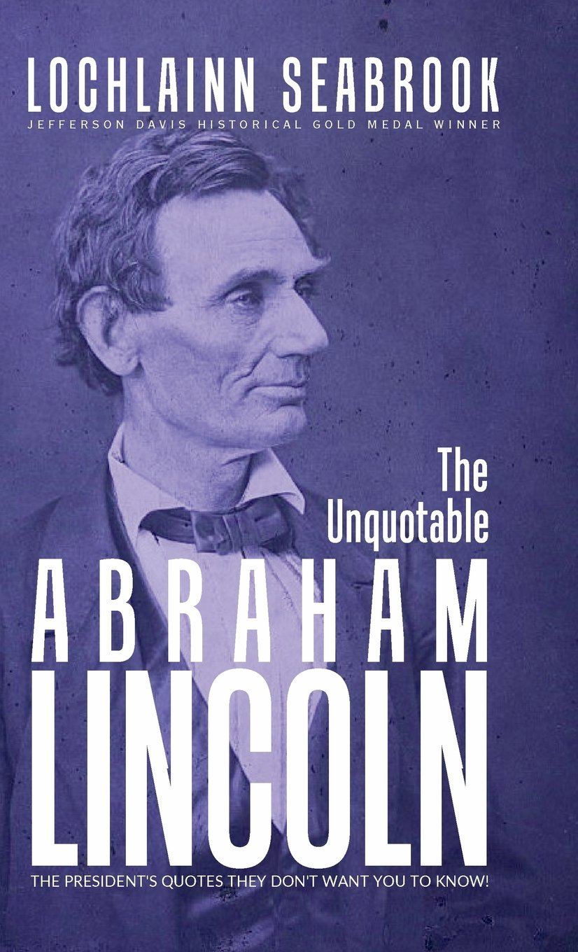 The Unquotable Abraham Lincoln The Presidents Quotes They Dont