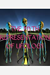 The Myth Representation Of UFOlogy Kindle Edition