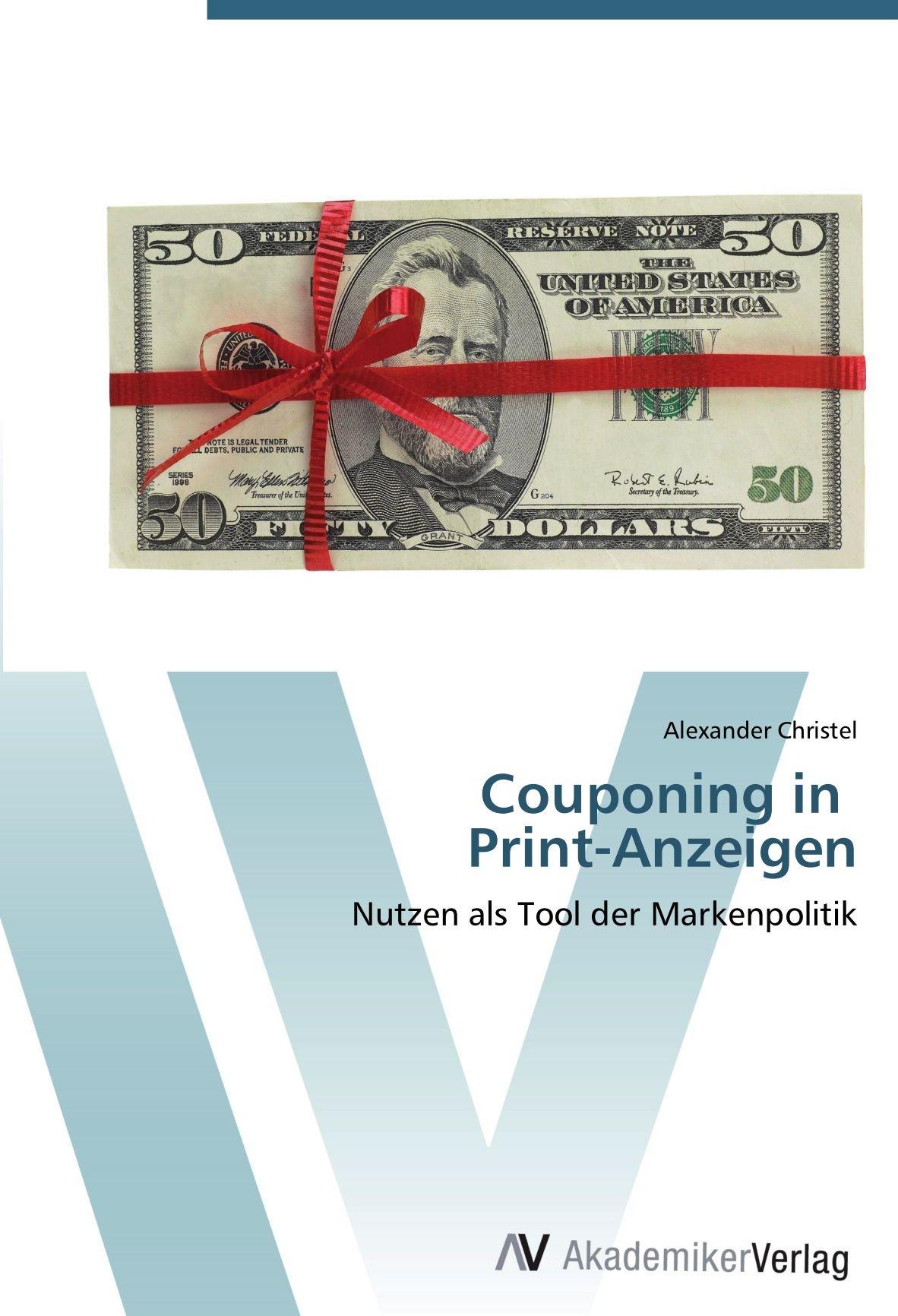 Couponing in Print-Anzeigen: Nutzen als Tool der Markenpolitik Taschenbuch – 27. April 2012 Alexander Christel AV Akademikerverlag 3639403533 Wirtschaft / Werbung