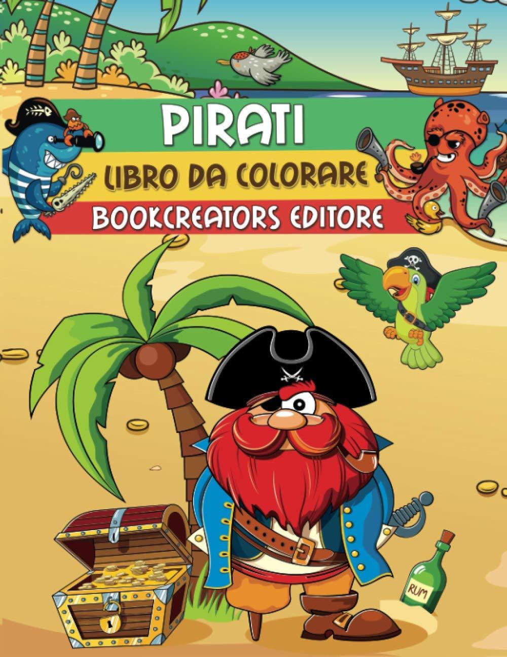 Pirati Libro Da Colorare Disegni Di Pirati Avventurieri Per Bambini Pirati Navi Sirene Pappagalli E Tanto Altro Italian Edition Editore Bookcreators 9781093944037 Amazon Com Books