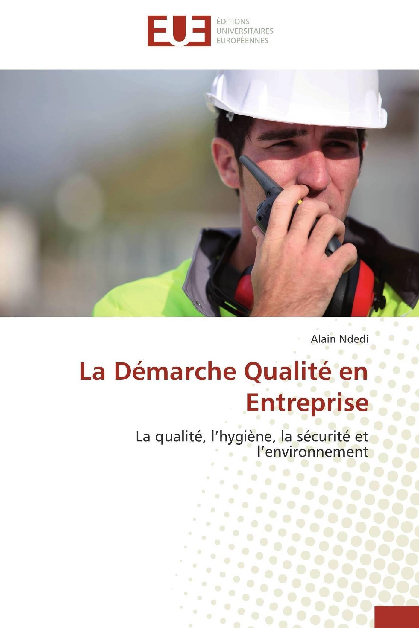 La Démarche Qualité en Entreprise: La qualité, l'hygiène, la sécurité et l'environnement (Omn.Univ.Europ.) (French Edition) ebook