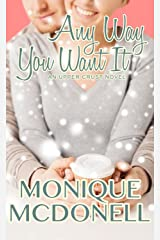 Any Way You Want It: An Upper Crust Series Novel (The Upper Crust Series Book 5) Kindle Edition