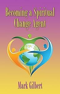 Becoming a Spiritual Change Agent