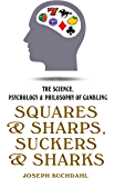 Squares & Sharps, Suckers & Sharks: The Science, Psychology & Philosophy of Gambling (English Edition)