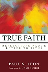 True Faith: Reflections on Paul's Letter to Titus Kindle Edition