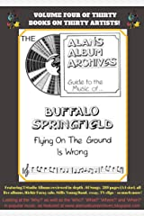 The Alan's Album Archives Guide To The Music Of...Buffalo Spingfield: 'Flying On The Ground Is Wrong' Kindle Edition