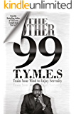 The Other 99 T.Y.M.E.S: Train Your Mind to Enjoy Serenity