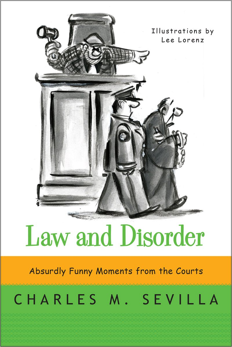 Law and Disorder: Absurdly Funny Moments from the Courts: Charles M.  Sevilla, Lee Lorenz: 2015393349535: Amazon.com: Books