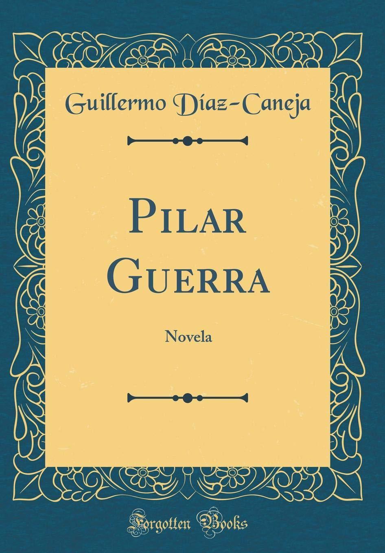 Pilar Guerra: Novela (Classic Reprint) (Spanish Edition) (Spanish) Hardcover – February 26, 2018