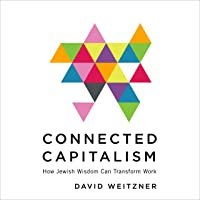 Connected Capitalism: How Jewish Wisdom Can Transform Work