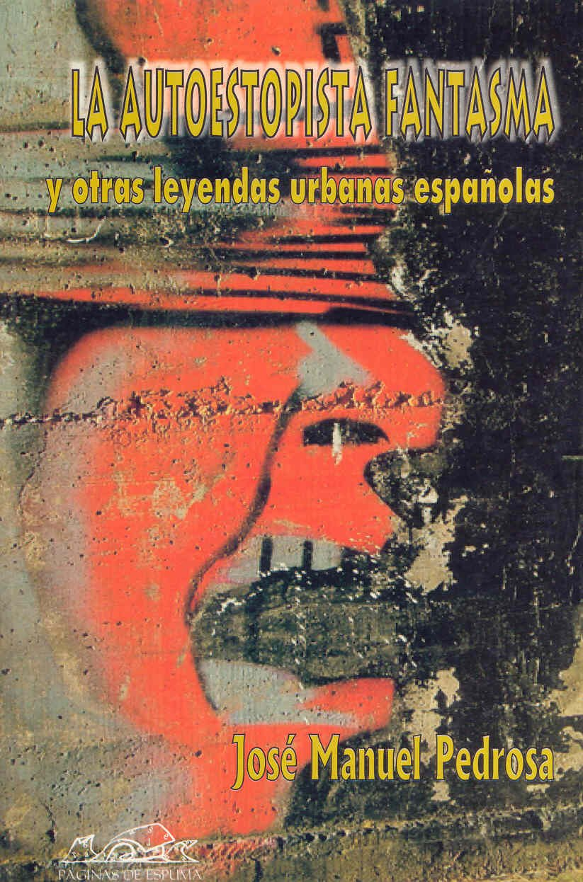 La autoestopista fantasma: y otras leyendas urbanas españolas Voces/ Ensayo: Amazon.es: Pedrosa, José Manuel: Libros