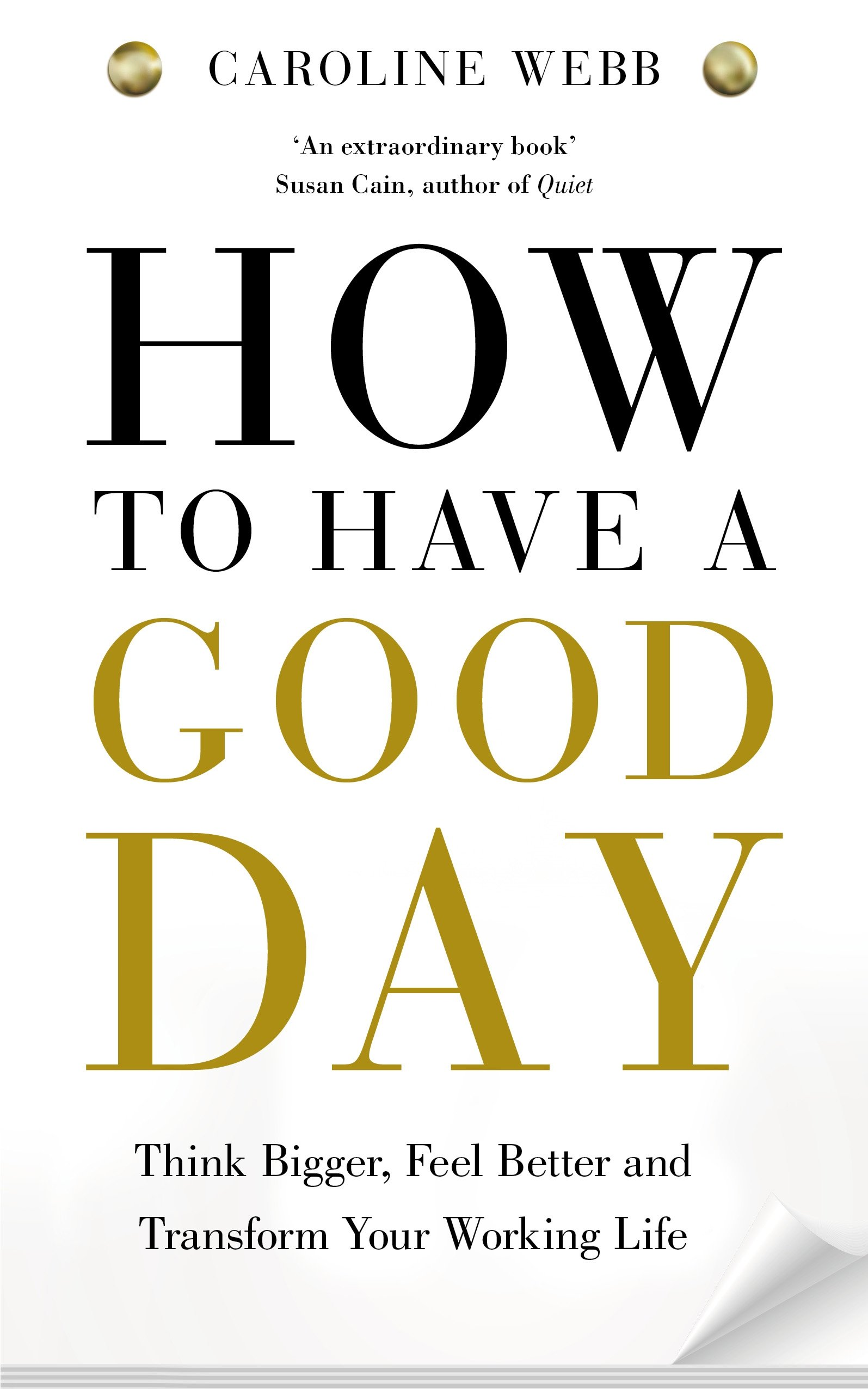 How To Have A Good Day: The Essential Toolkit For A Productive Day At Work  And Beyond: Amazon: Caroline Webb: 9781447276517: Books