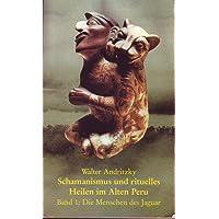 Schamanismus und rituelles Heilen im alten Peru: Band 1: Die Menschen des Jaguar. Band 2: Viracocha, Heiland der Anden