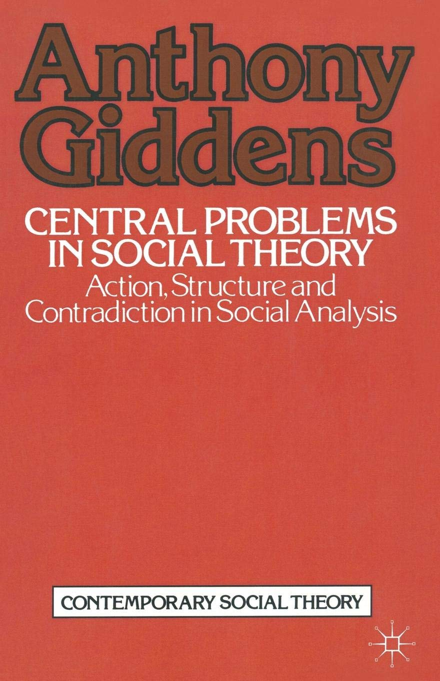 Central Problems In Social Theory  Action Structure And Contradiction In Social Analysis  Contemporary Social Theory