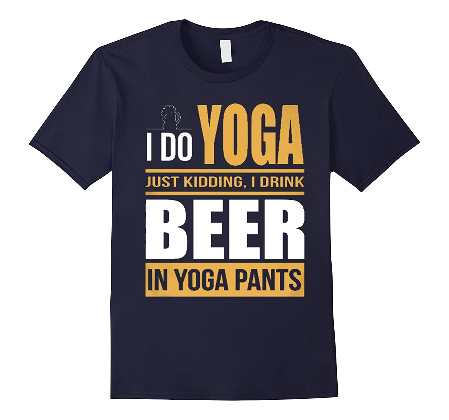 I Do Yoga I Drink Beer In Yoga Pants Shirt