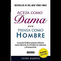 Actúa como dama pero piensa como hombre (nueva edición): Lo que los hombres piensan realmente acerca del amor, la…