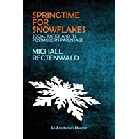 Springtime for Snowflakes: 'Social Justice' and Its Postmodern Parentage