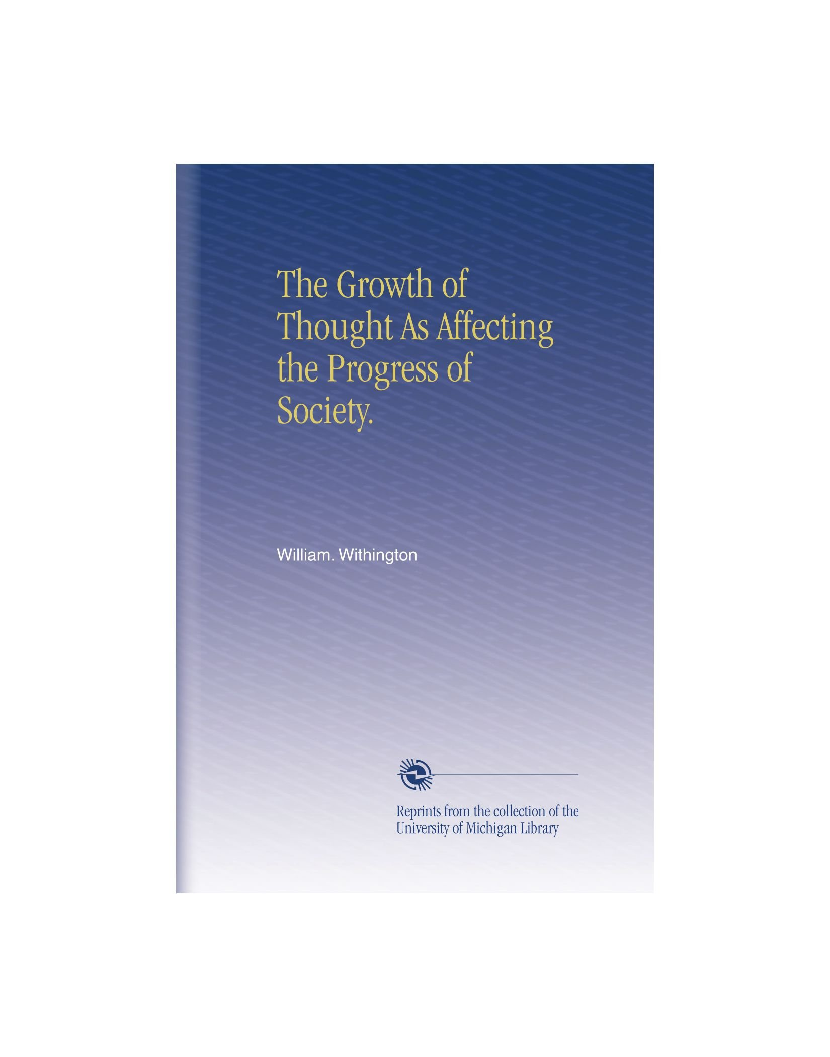 Read Online The Growth of Thought As Affecting the Progress of Society. PDF