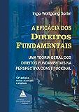 Eficácia dos Direitos Fundamentais, A: Uma Teoria Geral dos Direitos Fundamentais na Perspectiva Constitucional