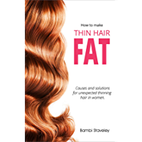 How to make Thin Hair Fat: Causes and solutions for thinning hair and hair loss in women (English Edition)