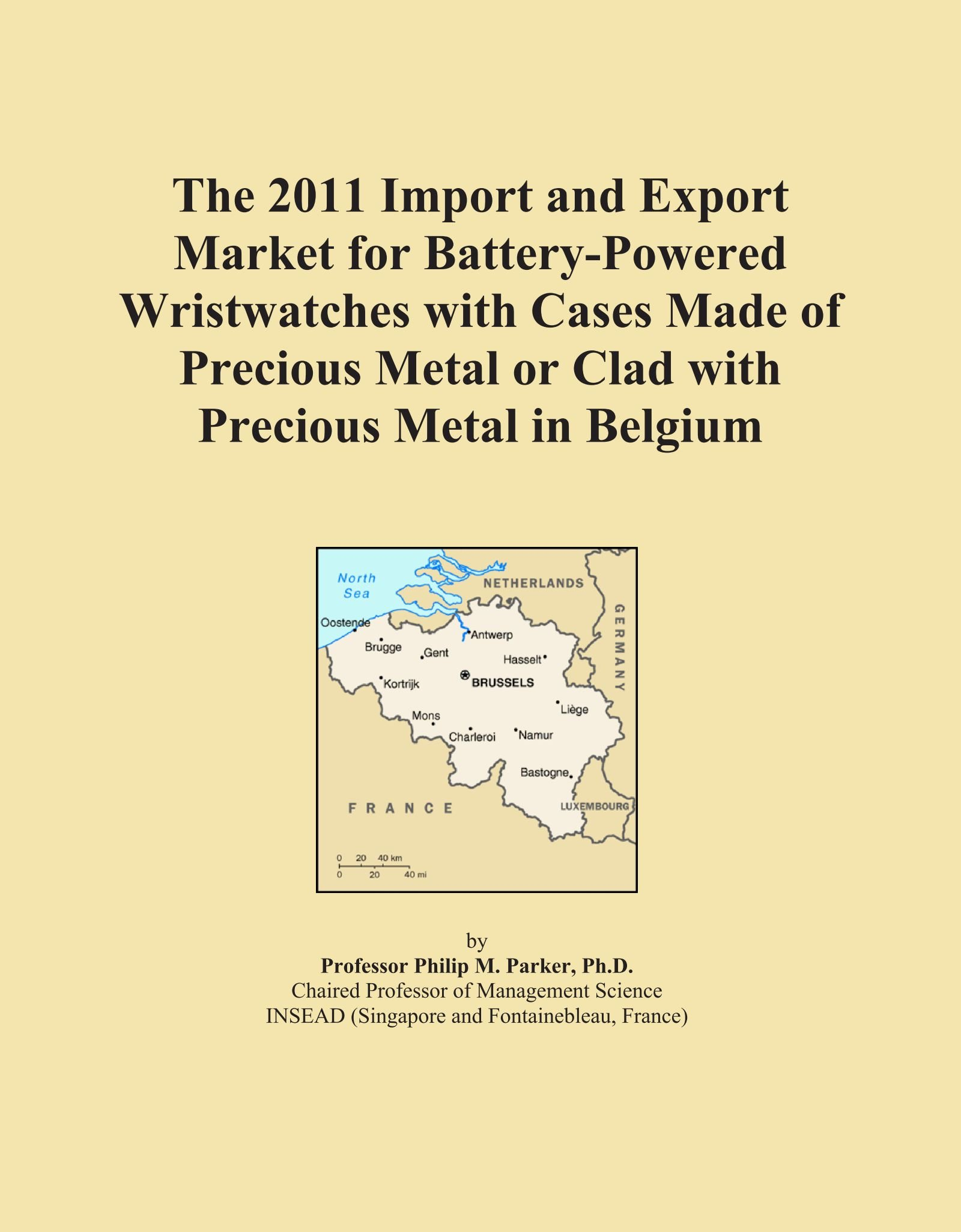 The 2011 Import and Export Market for Battery-Powered Wristwatches with Cases Made of Precious Metal or Clad with Precious Metal in Belgium ebook