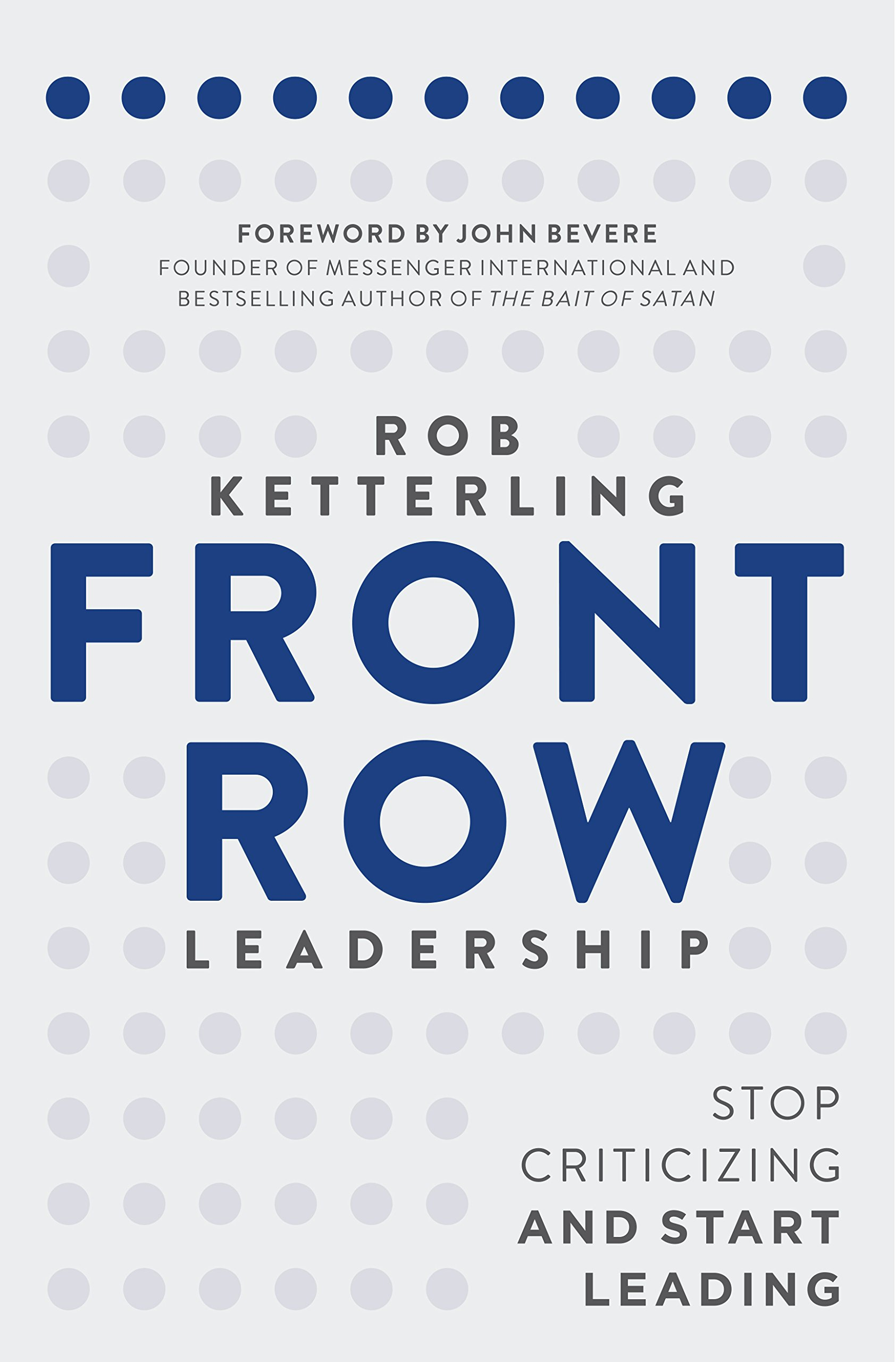 Front row leadership stop criticizing and start leading rob front row leadership stop criticizing and start leading rob ketterling john bevere 9781680671032 amazon books fandeluxe Gallery