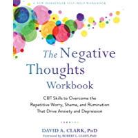 The Negative Thoughts Workbook: CBT Skills to Overcome the Repetitive Worry, Shame, and Rumination That Drive Anxiety…