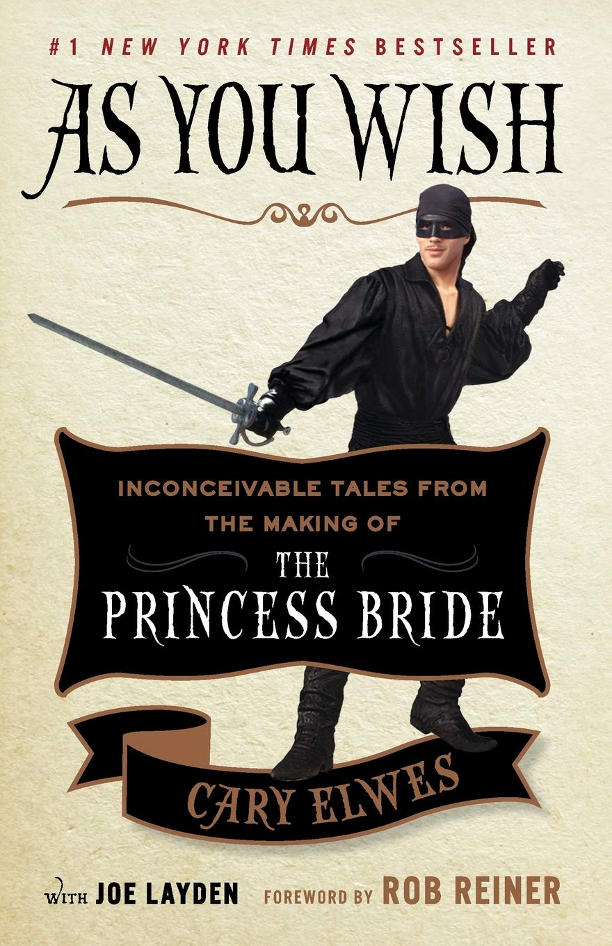 Amazon.com: As You Wish: Inconceivable Tales from the Making of The  Princess Bride (9781476764047): Elwes, Cary, Layden, Joe, Reiner, Rob: Books