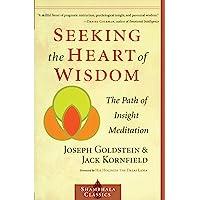 Seeking the Heart of Wisdom: The Path of Insight Meditation
