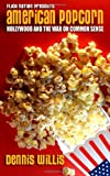 American Popcorn: Hollywood and the War on Common Sense, Dennis Willis, 1477543465