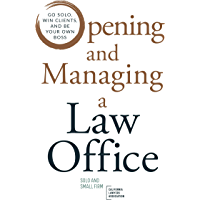 Opening and Managing a Law Office: Go Solo, Win Clients, and Be Your Own Boss