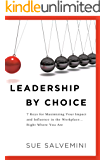 LEADERSHIP BY CHOICE: 7 Keys for Maximizing Your Impact and Influence in the Workplace… Right Where You Are