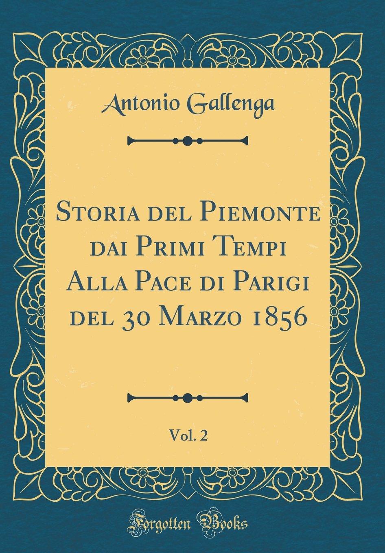 Download Storia del Piemonte Dai Primi Tempi Alla Pace Di Parigi del 30 Marzo 1856, Vol. 2 (Classic Reprint) (Italian Edition) ebook