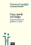 Con i piedi nel fango: Conversazioni su politica e verità