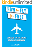 How To Fly For Free: Practical Tips The Airlines Don't Want You To Know