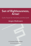 Sun of Righteous Arise: God's Future For Humanity And The Earth