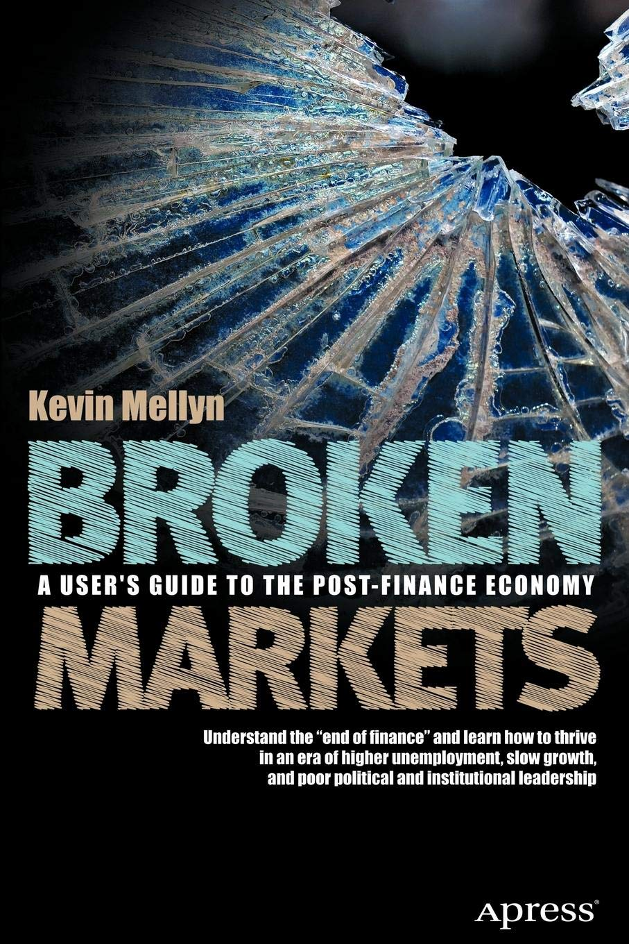 Broken Markets: A Users Guide to the Post-Finance Economy