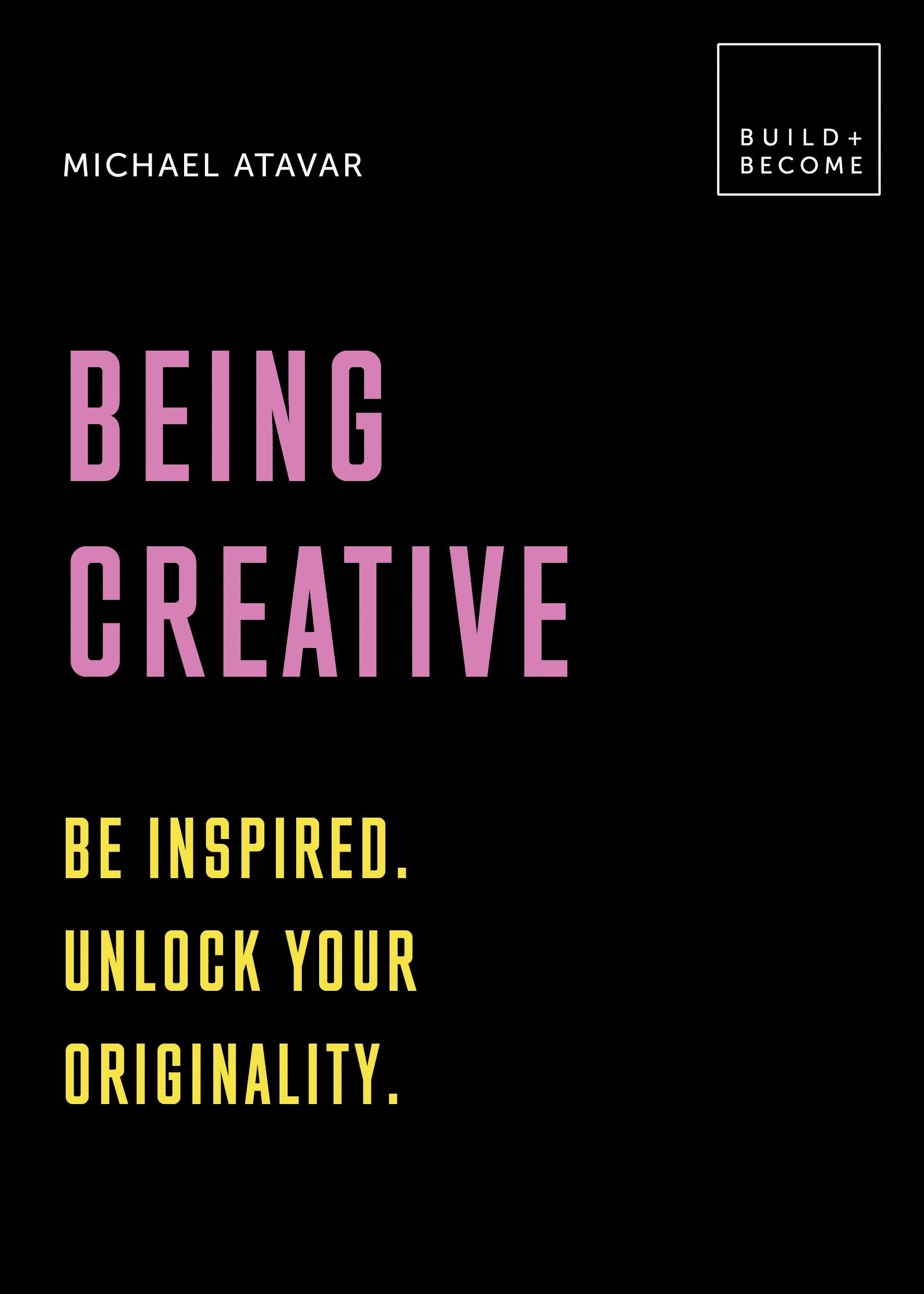 Read Online Being Creative: Be inspired. Unlock your originality: 20 thought-provoking lessons (BUILD+BECOME) pdf