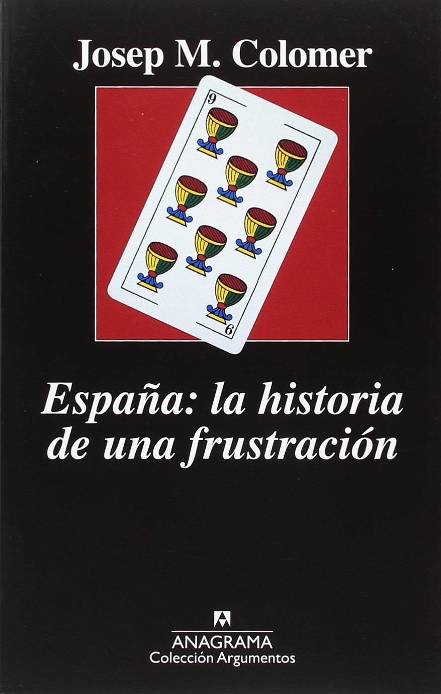 España. La historia de una frustración (ARGUMENTOS): Amazon.es: Josep Maria Colomer: Libros