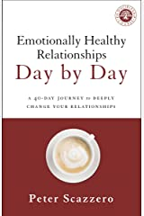 Emotionally Healthy Relationships Day by Day: A 40-Day Journey to Deeply Change Your Relationships Kindle Edition