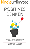 Positives Denken: Durch positives Denken Stress vermeiden