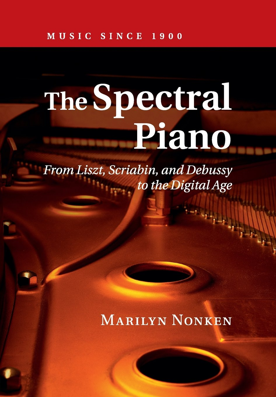 The Spectral Piano: From Liszt, Scriabin, And Debussy To The Digital Age  (music Since 1900): Marilyn Nonken: 9781316616413: Amazon: Books