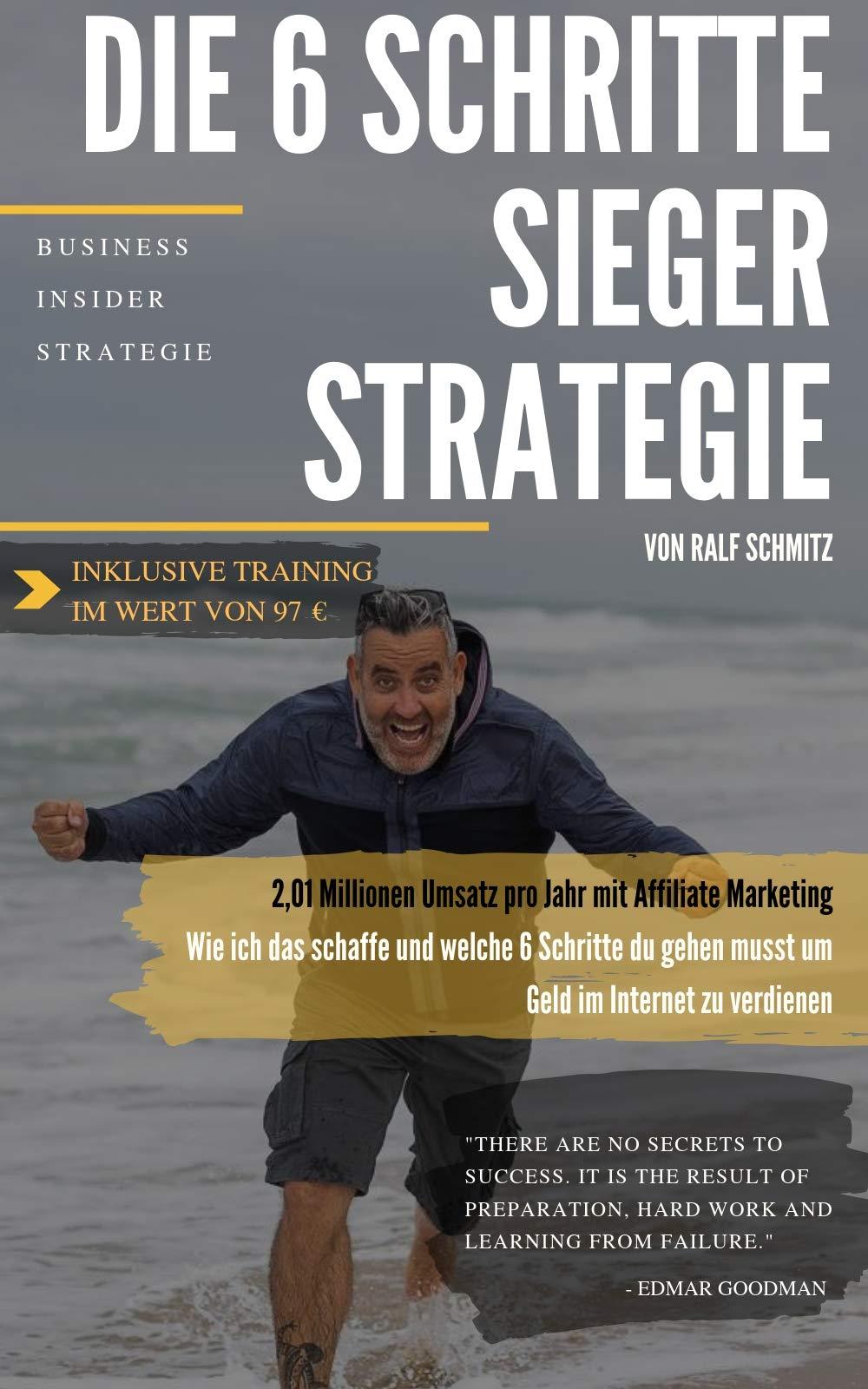 Die 6 Schritte Sieger Strategie  201 Millionen Umsatz Pro Jahr Mit Affiliate Marketing   Wie Ich Das Schaffe Und Welche 6 Schritte Du Gehen Musst Um Geld Im Internet Zu Verdienen