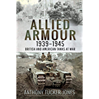 Allied Armour, 1939–1945: British and American Tanks at War