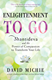 Enlightenment to Go: Shantideva and the Power of Compassion to Transform Your Life