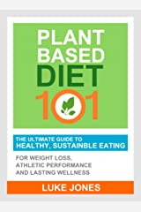 Plant Based Diet 101 - The Ultimate Guide to Healthy, Sustainable Eating Habits Kindle Edition